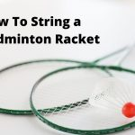 How to String a Badminton Racket by Hand
