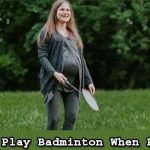 Can You Play Badminton When Pregnant?