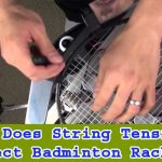 How Does String Tension Affect Badminton Racket?