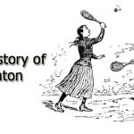 The History of Badminton