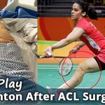 Can I Play Badminton After ACL Surgery?