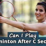 Can I Play Badminton After C Section?