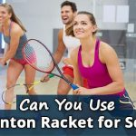 Can You Use Badminton Racket for Squash?