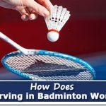 How Does Serving in Badminton Work?